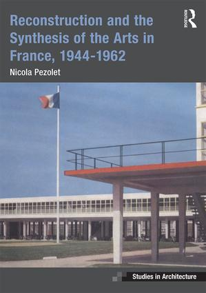 Reconstruction and the Synthesis of the Arts in France, 1944–1962: 1st Edition (Paperback) book cover