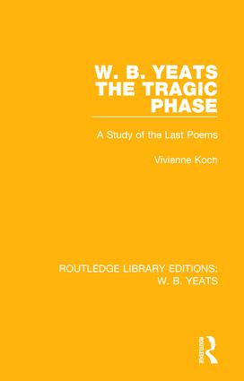 W. B. Yeats: The Tragic Phase: A Study of the Last Poems book cover