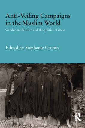 Anti-Veiling Campaigns in the Muslim World: Gender, Modernism and the Politics of Dress book cover