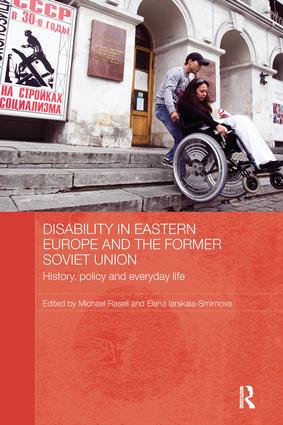 Disability in Eastern Europe and the Former Soviet Union: History, policy and everyday life book cover