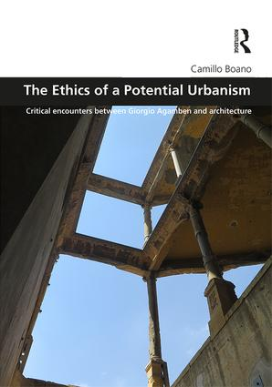 The Ethics of a Potential Urbanism: Critical encounters between Giorgio Agamben and architecture (Hardback) book cover