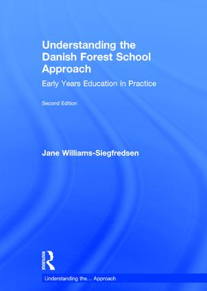 Understanding the Danish Forest School Approach: Early Years Education in Practice, 2nd Edition (Hardback) book cover
