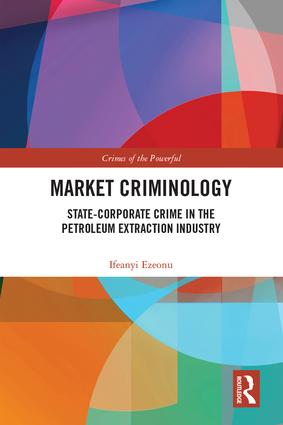 Market Criminology: State-Corporate Crime in the Petroleum Extraction Industry book cover