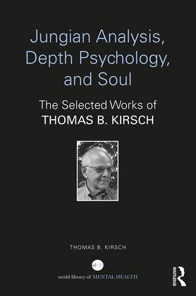 Jungian Analysis, Depth Psychology, and Soul: The Selected Works of Thomas B. Kirsch book cover