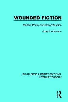 Wounded Fiction: Modern Poetry and Deconstruction, 1st Edition (Paperback) book cover