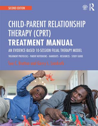 Child-Parent Relationship Therapy (CPRT) Treatment Manual: An Evidence-Based 10-Session Filial Therapy Model book cover