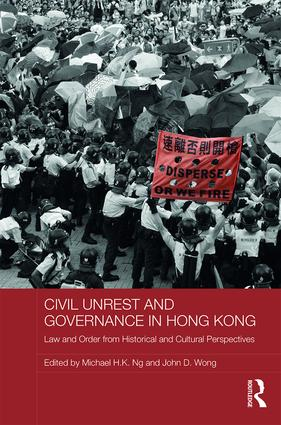 Civil Unrest and Governance in Hong Kong: Law and Order from Historical and Cultural Perspectives, 1st Edition (Hardback) book cover