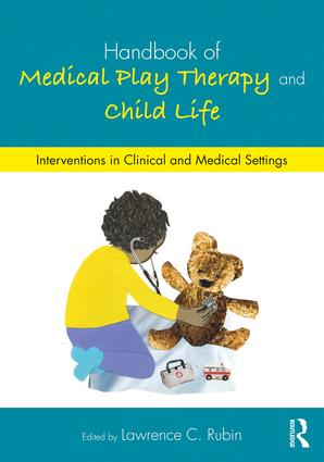 Handbook of Medical Play Therapy and Child Life: Interventions in Clinical and Medical Settings book cover
