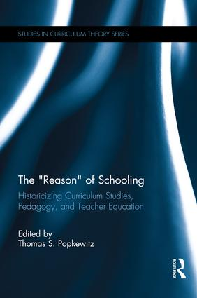 "The ""Reason"" of Schooling: Historicizing Curriculum Studies, Pedagogy, and Teacher Education book cover"