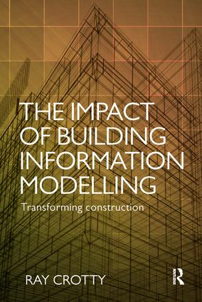 The Impact of Building Information Modelling: Transforming Construction book cover