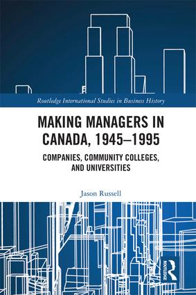 Making Managers in Canada, 1945-1995: Companies, Community Colleges, and Universities (Hardback) book cover