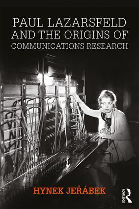 Paul Lazarsfeld and the Origins of Communications Research: 1st Edition (Hardback) book cover