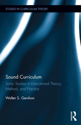 Sound Curriculum: Sonic Studies in Educational Theory, Method, & Practice book cover