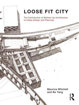 Loose Fit City: The Contribution of Bottom-Up Architecture to Urban Design and Planning, 1st Edition (Hardback) book cover