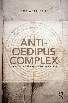 The Anti-Oedipus Complex: Lacan, Critical Theory and Postmodernism (Paperback) book cover