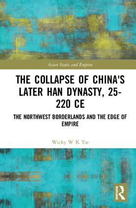 The Collapse of China's Later Han Dynasty, 25-220 CE: The Northwest Borderlands and the Edge of Empire book cover