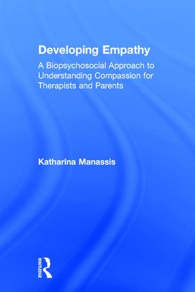 Developing Empathy: A Biopsychosocial Approach to Understanding Compassion for Therapists and Parents, 1st Edition (Hardback) book cover