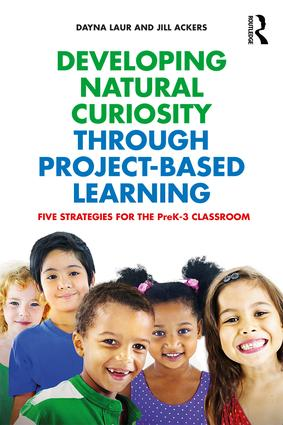 Developing Natural Curiosity through Project-Based Learning: Five Strategies for the PreK–3 Classroom (Paperback) book cover