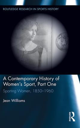 A Contemporary History of Women's Sport, Part One: Sporting Women, 1850-1960 book cover