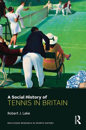 A Social History of Tennis in Britain: 1st Edition (Paperback) book cover