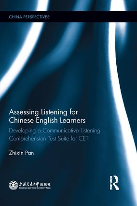 Assessing Listening for Chinese English Learners: Developing a Communicative Listening Comprehension Test Suite for CET book cover