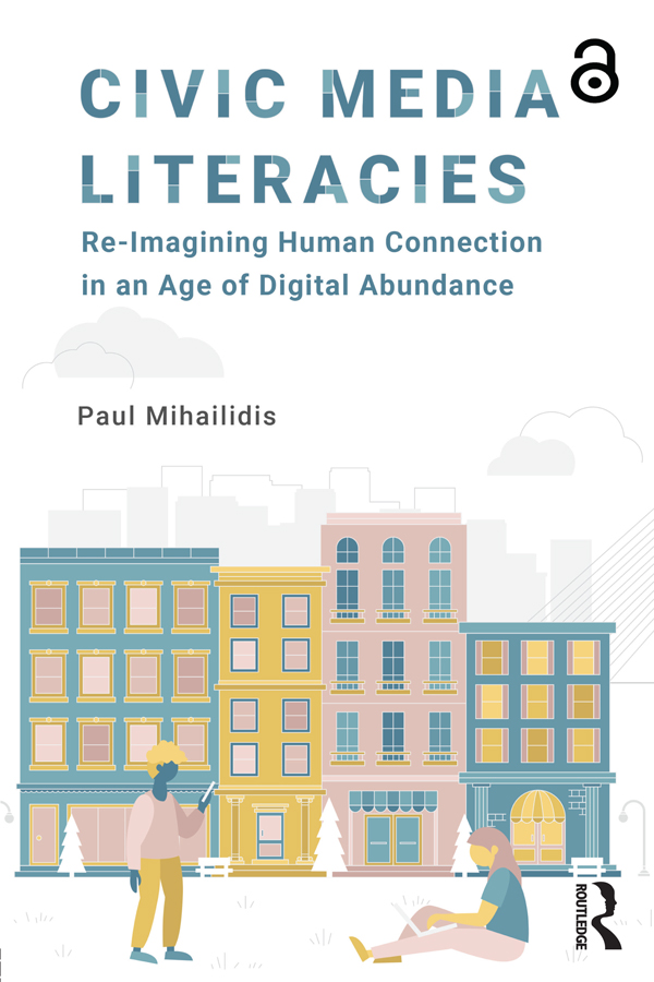 Civic Media Literacies: Re-Imagining Human Connection in an Age of Digital Abundance, 1st Edition (Paperback) book cover