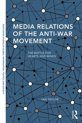 Media Relations of the Anti-War Movement: The Battle for Hearts and Minds, 1st Edition (Hardback) book cover