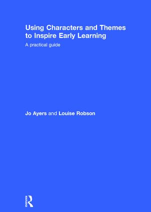 Using Characters and Themes to Inspire Early Learning: A Practical Guide, 1st Edition (Hardback) book cover