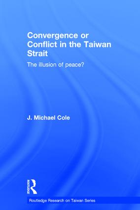 Convergence or Conflict in the Taiwan Strait: The illusion of peace?, 1st Edition (Hardback) book cover