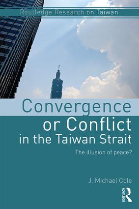 Convergence or Conflict in the Taiwan Strait: The illusion of peace? book cover