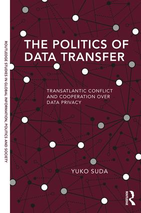 The Politics of Data Transfer: Transatlantic Conflict and Cooperation over Data Privacy book cover