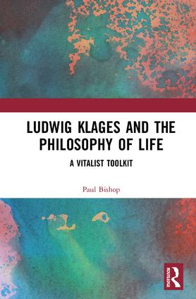 Ludwig Klages and the Philosophy of Life: A Vitalist Toolkit book cover