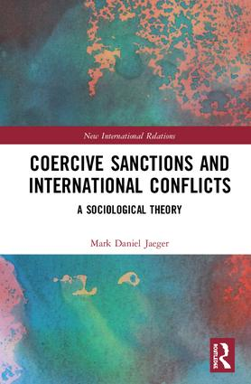 Coercive Sanctions and International Conflicts: A Sociological Theory, 1st Edition (Hardback) book cover