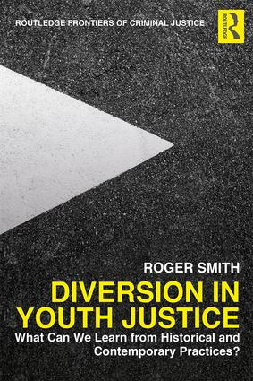 Diversion in Youth Justice: What Can We Learn from Historical and Contemporary Practices?, 1st Edition (Hardback) book cover