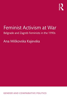 Feminist Activism at War: Belgrade and Zagreb Feminists in the 1990s (Hardback) book cover