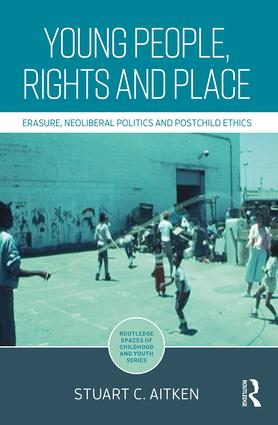 Young People, Rights and Place: Erasure, Neoliberal Politics and Postchild Ethics, 1st Edition (e-Book) book cover
