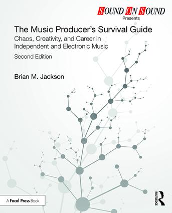 The Music Producer's Survival Guide: Chaos, Creativity, and Career in Independent and Electronic Music book cover