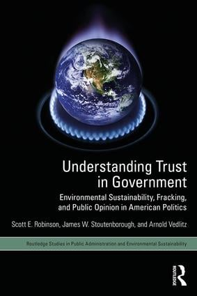 Understanding Trust in Government: Environmental Sustainability, Fracking, and Public Opinion in American Politics book cover