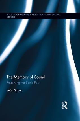 The Memory of Sound: Preserving the Sonic Past, 1st Edition (Paperback) book cover