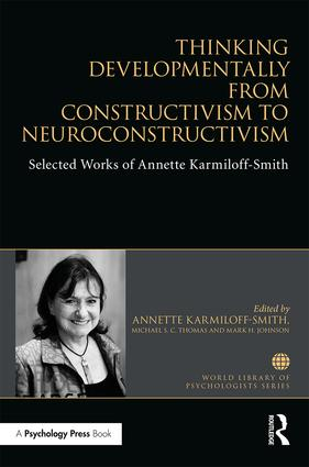 Thinking Developmentally from Constructivism to Neuroconstructivism: Selected Works of Annette Karmiloff-Smith book cover