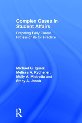 Complex Cases in Student Affairs: Preparing Early Career Professionals for Practice, 1st Edition (Hardback) book cover