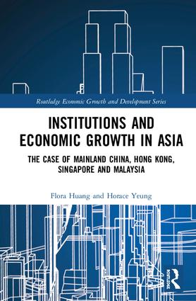 Institutions and Economic Growth in Asia: The Case of Mainland China, Hong Kong, Singapore and Malaysia book cover