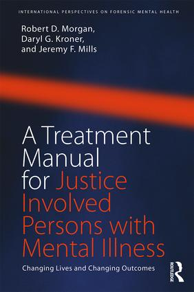 A Treatment Manual for Justice Involved Persons with Mental Illness: Changing Lives and Changing Outcomes book cover