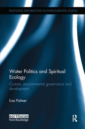 Water Politics and Spiritual Ecology: Custom, environmental governance and development book cover