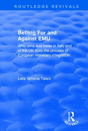 Betting for and Against EMU: Who Wins and Loses in Italy and in the UK from the Process of European Monetary Integration: Who Wins and Loses in Italy and in the UK from the Process of European Monetary Integration, 1st Edition (Hardback) book cover