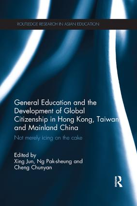 General Education and the Development of Global Citizenship in Hong Kong, Taiwan and Mainland China: Not Merely Icing on the Cake, 1st Edition (Paperback) book cover
