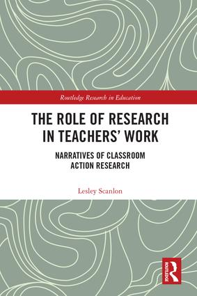 The Role of Research in Teachers' Work: Narratives of Classroom Action Research book cover