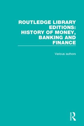 Routledge Library Editions: History of Money, Banking and Finance book cover