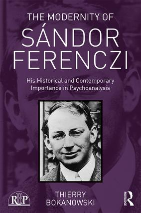 The Modernity of Sándor Ferenczi: His historical and contemporary importance in psychoanalysis book cover