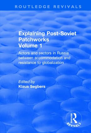 Explaining Post-Soviet Patchworks: Volume 1: Actors and Sectors in Russia Between Accommodation and Resistance to Globalization, 1st Edition (Hardback) book cover